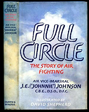 Full Circle: The Story of Air Fighting: Johnson, J. E.