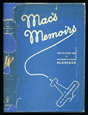 Mac's Memoirs; The Flying Life of Squadron-Leader: Cunningham, G. H.