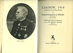 Liaison, 1914; A Narrative of the Great: Spears, Brigadier-General E.