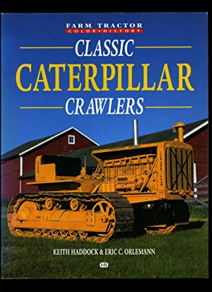Classic Caterpillar Crawlers [Farm Tractor Colour History: Haddock, Keith and