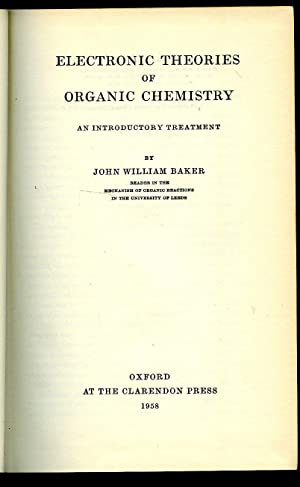 Electronic Theories of Organic Chemistry: An Introductory: Baker, John William