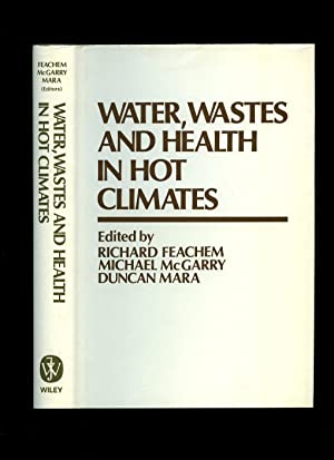 Water, Wastes and Health in Hot Climates: Feachen, Richard and