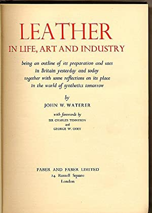 Leather in Life, Art and Industry; Being: Waterer, John W.