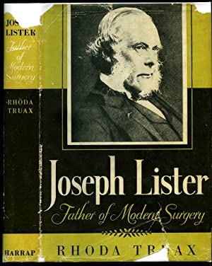Joseph Lister; Father of Modern Surgery +: Truax, Rhoda [Joseph