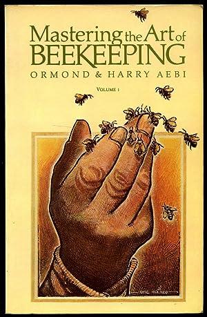 Mastering the Art of Beekeeping Volume 1: Aebi, Ormond and