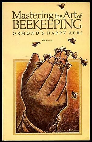 Mastering the Art of Beekeeping Volume 2: Aebi, Ormond and