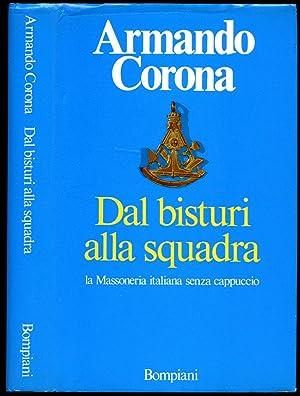 Dal Bisturi Alla Squadra; la Massoneria Italiana: Corona, Armando