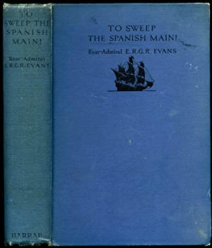 To Sweep the Spanish Main!: Evans, Rear-Admiral E.
