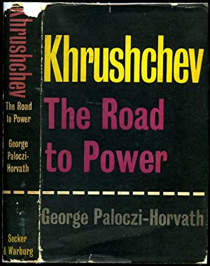 Khrushchev   The Road to Power: Paloczi-Horvath, George [Nikita