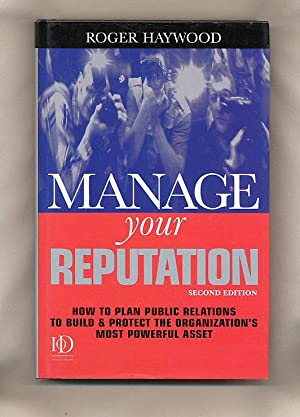 Manage Your Reputation; How to Plan Public: Haywood, Roger