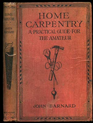 Home Carpentry: A Practical Guide for the: Barnard, John