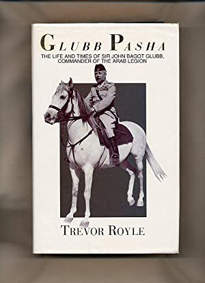 Glubb Pasha; The Life and Times of: Royle, Trevor [Sir