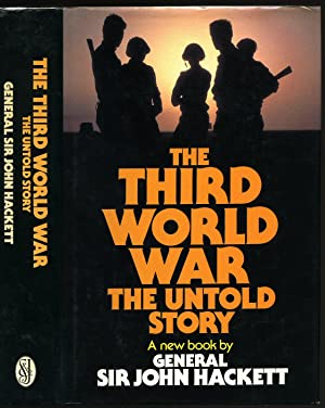 The Third World War: The Untold Story: Hackett, General Sir