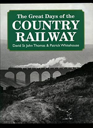 The Great Days of the Country Railway: David St John Thomas and Patrick Whitehouse