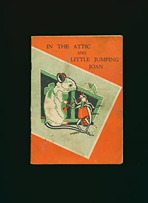 In the Attic and Little Jumping Joan;: No Author or