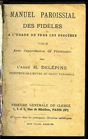 Manuel Paroissial des Fideles: A L'Usage de: L'Abbe H. Delepine