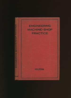 Engineering Machine Shop Practice: Hilton, B. Richard