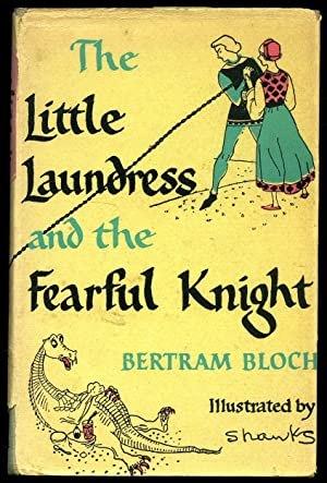 The Little Laundress and the Fearful Knight: Bloch, Bertram [Illustrated