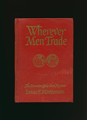 Wherever Men Trade; The Romance of the: Marcosson, Isaac F.