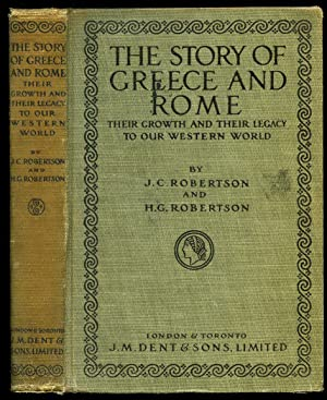 The Story of Greece and Rome: Their Growth and Their Legacy to Our Western World: Robertson, J. C. ...