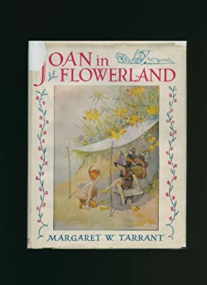 Joan in Flowerland [Flower Land]: Tarrant, Margaret W. [Written and Illustrated by] Also Written by...