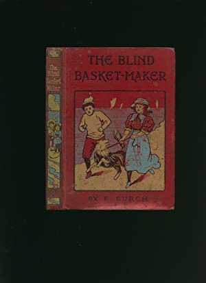 The Blind Basket-Maker; or, Led By A: Burch, Florence E.