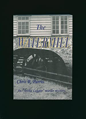 The Watermill; Sequel to 'Arch' [Second Archie Leggitt Murder Mystery]: Parris, Chris R.