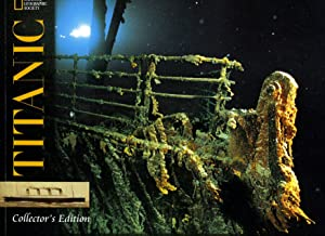 National Geographic Society Titanic Collector's Edition: Edited by Bill Allen]