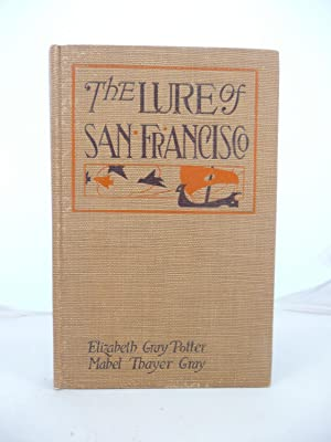 THE LURE OF SAN FRANCISCO: A ROMANCE AMID OLD LANDMARKS: Potter, Elizabeth Gray and Mabel Thayer ...