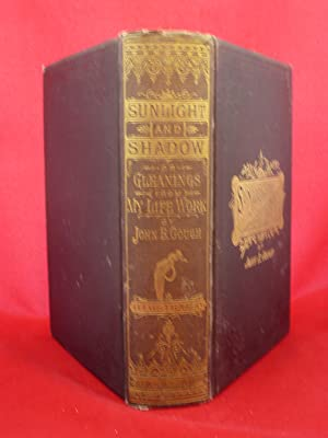 SUNLIGHT AND SHADOW OR, GLEANINGS FROM MY LIFE WORK. COMPRISING PERSONAL EXPERIENCES AND OPINIONS, ...
