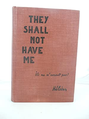 THEY SHALL NOT HAVE ME (ILS NE M'AURONT PAS): THE CAPTURE, FORCED LABOR, AND ESCAPE OF A ...