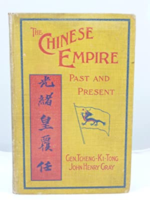 THE CHINESE EMPIRE PAST AND PRESENT: Tcheng- Ki-Tong [1851-1907] and John Henry Gray [1828-1890], ...