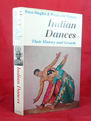 INDIAN DANCES: THEIR HISTORY AND GROWTH: Singha, Rina and Reginald Massey