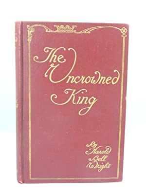 THE UNCROWNED KING: Wright, Harold Bell [1872-1944]