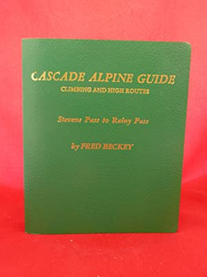 CASCADE ALPINE GUIDE: CLIMBING AND HIGH ROUTES STEVENS PASS TO RAINY PASS: Beckey, Fred