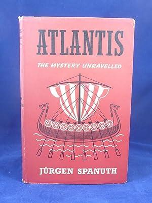 ATLANTIS -- THE MYSTERY UNRAVELLED: Spanuth, Jurgen [1907-1998]