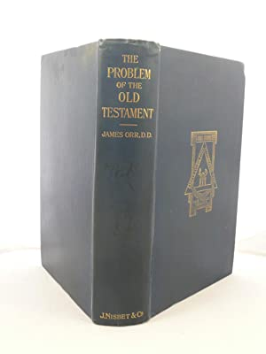 THE PROBLEM OF THE OLD TESTAMENT: CONSIDERED WITH REFERENCE TO RECENT CRITICISM: Orr, James [1844-...