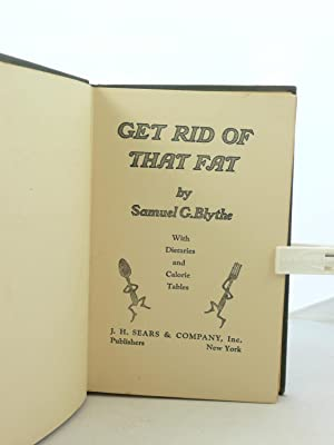 GET RID OF THAT FAT WITH DIETARIES AND CALORIE TABLES: Blythe, Samuel G. [Samuel George, 1868-1947]