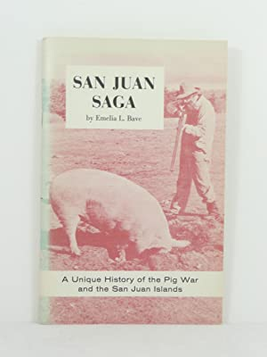 SAN JUAN SAGA. A UNIQUE HISTORY OF THE SAN JUAN ISLANDS AND THE PIG WAR TOLD IN WORDS AND PICTURES ...