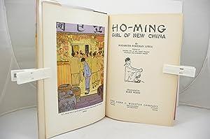 HO-MING GIRL OF NEW CHINA: Lewis, Elizabeth Foreman [1892-1958]