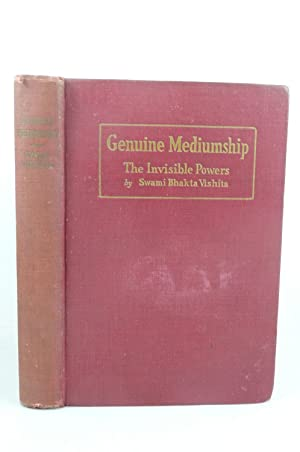 GENUINE MEDIUMSHIP OR THE INVISIBLE POWERS: Vishita, Bhakta Swami (Hindoo Master)