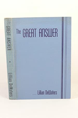 THE GREAT ANSWER. THE MESSAGE OF ONTOLOGY: DeWaters, Lillian [b. 1883]