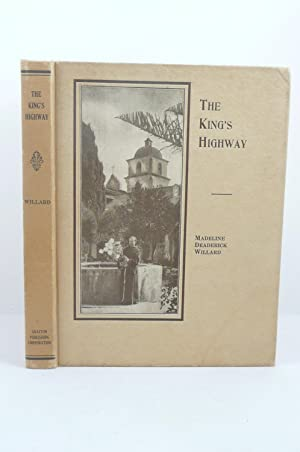 THE KING¿S HIGHWAY. A ROMANCE OF THE FRANCISCAN ORDER IN ALTA CALIFORNIA: Willard, Madeline ...