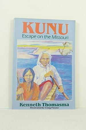 KUNU. ESCAPE ON THE MISSOURI: Thomasma, Kenneth