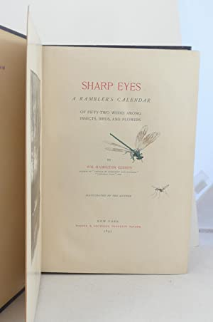 SHARP EYES. A RAMBLER'S CALENDAR OF FIFTY-TWO WEEKS AMONG INSECTS, BIRDS, AND FLOWERS: Gibson,...