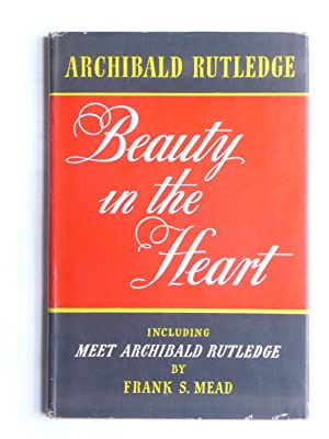 BEAUTY IN THE HEART [including Meet Archibald Rutledge by Frank S. Mead]: Rutledge, Archibald