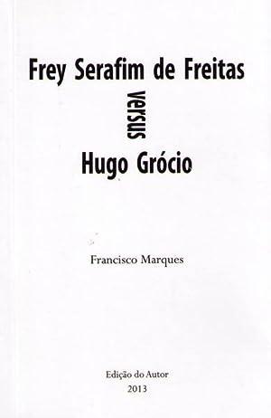 FREY SERAFIM DE FREITAS VERSUS HUGO GRÓCIO.: MARQUES (Francisco)