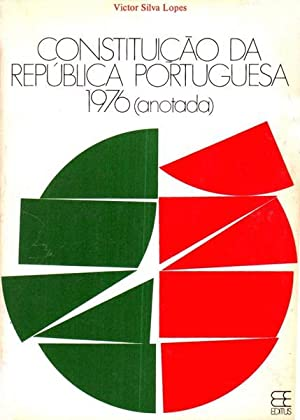 CONSTITUIÇÃO DA REPÚBLICA PORTUGUESA 1976 (ANOTADA).: SILVA LOPES. (Victor)