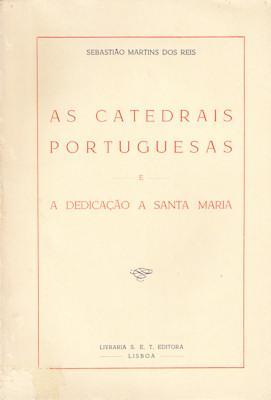 AS CATEDRAIS PORTUGUESAS E A DEDICAÇÃO A SANTA MARIA.: MARTINS DOS REIS. (Sebastião)