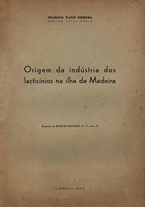 ORIGEM DA INDÚSTRIA DOS LACTICÍNIOS NA ILHA: FERREIRA. (Joaquim Tiago)